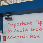 Important Tips on How to Avoid Google Adwords Ban